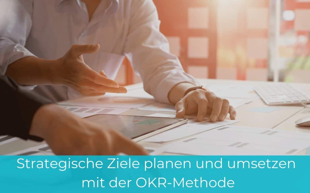 Moderne Unternehmensführung: Strategische Ziele planen und umsetzen mit der OKR-Methode