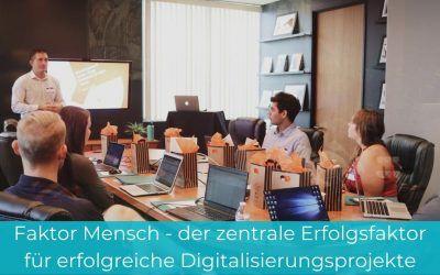 Faktor Mensch – der zentrale Erfolgsfaktor für erfolgreiche Digitalisierungsprojekte