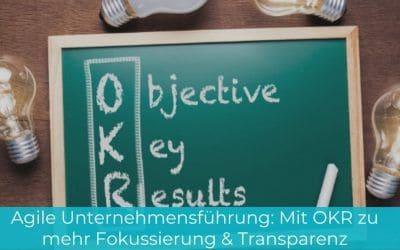 Agile Unternehmensführung: Mit OKR zu mehr Fokussierung & Transparenz
