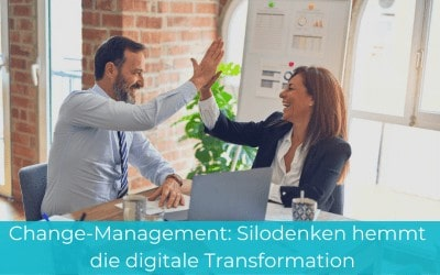 Change-Management: Silodenken hemmt digitale Transformation