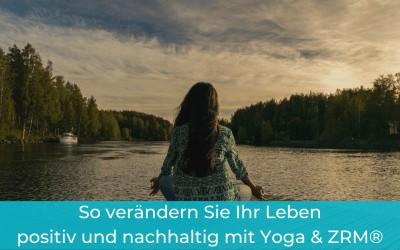 So verändern Sie Ihr Leben positiv und nachhaltig mit Yoga & ZRM®